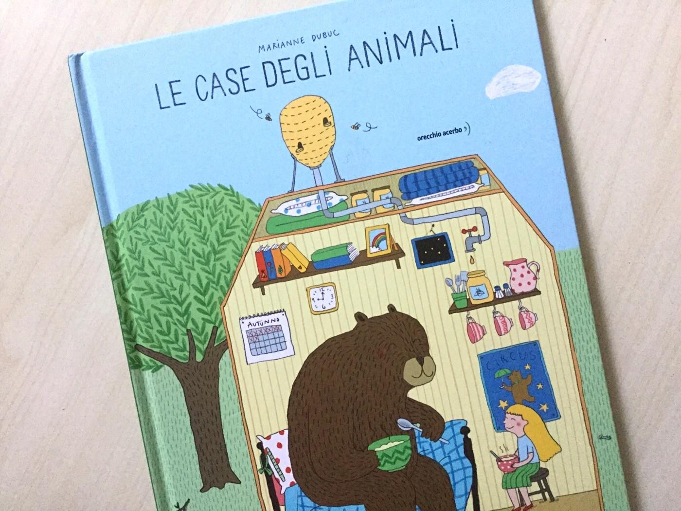 LE CASE DEGLI ANIMALI Marianne Dubuc ~ Orecchio Acerbo ~ 2015